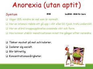 Anorexia utan aptit Symtom BMI Iso BMI BMI
