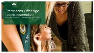 Fremtidens Offentlige Lederuddannelser Forum for Fremtidens Offentlige Styring
