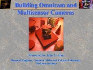 Building Omnicam and Multisensor Cameras Presented by John
