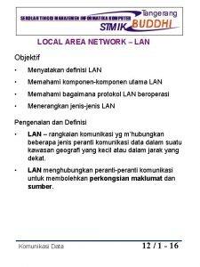 LOCAL AREA NETWORK LAN Objektif Menyatakan definisi LAN