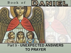 Part 9 UNEXPECTED ANSWERS TO PRAYER Daniels Prayer