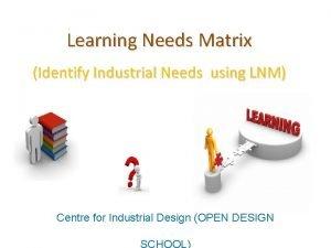 Learning Needs Matrix Identify Industrial Needs using LNM