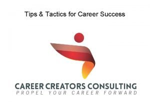 Tips Tactics for Career Success Tips Tactics for