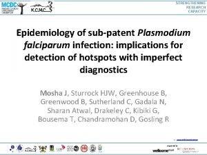 STRENGTHENING RESEARCH CAPACITY Epidemiology of subpatent Plasmodium falciparum
