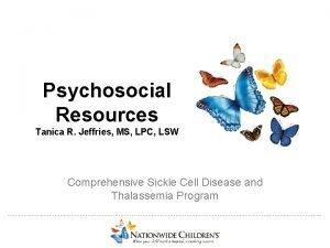 Psychosocial Resources Tanica R Jeffries MS LPC LSW