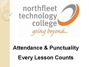 Attendance Punctuality Every Lesson Counts Attendance Many pupils