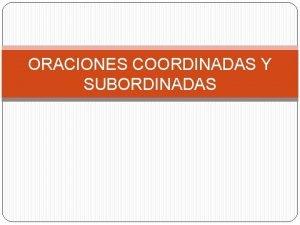 ORACIONES COORDINADAS Y SUBORDINADAS ORACIONES CON MS DE