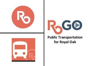 Public Transportation for Royal Oak Royal Oak Local