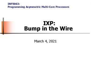 INF 5063 Programming Asymmetric MultiCore Processors IXP Bump