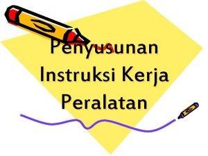 Penyusunan Instruksi Kerja Peralatan Definisi Instruksi kerja peralatan
