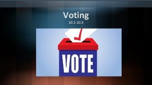 Voting 10 1 10 3 History of Voting