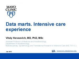 Data marts Intensive care experience Vitaly Herasevich MD