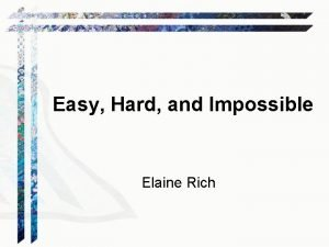Easy Hard and Impossible Elaine Rich Easy Tic