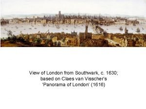 View of London from Southwark c 1630 based