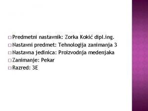 Predmetni nastavnik Zorka Koki dipl ing Nastavni predmet