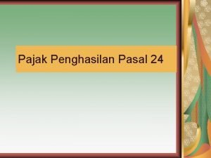 Pajak Penghasilan Pasal 24 PENGERTIAN Pajak Terutang yang