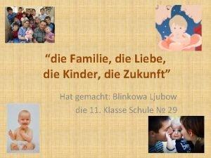 die Familie die Liebe die Kinder die Zukunft