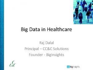 Big Data in Healthcare Raj Dalal Principal CCC