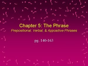 Chapter 5 The Phrase Prepositional Verbal Appositive Phrases