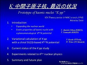 K Prototype of kaonic nuclei Kpp 1 Introduction