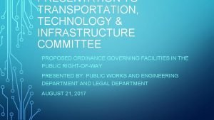 PRESENTATION TO TRANSPORTATION TECHNOLOGY INFRASTRUCTURE COMMITTEE PROPOSED ORDINANCE