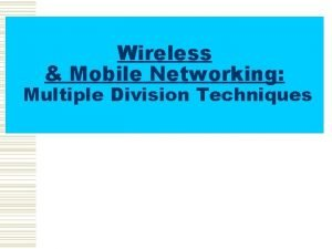 Wireless Mobile Networking Multiple Division Techniques Multiple Division