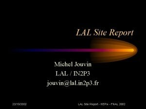 LAL Site Report Michel Jouvin LAL IN 2