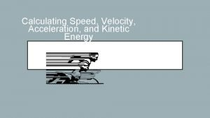 Calculating Speed Velocity Acceleration and Kinetic Energy FORMULAS