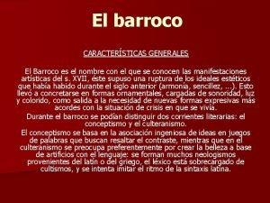 El barroco CARACTERSTICAS GENERALES El Barroco es el