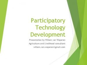 Participatory Technology Development Presentation by Willem van Weperen