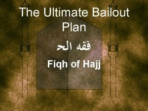 The Ultimate Bailout Plan Fiqh of Hajj Definition