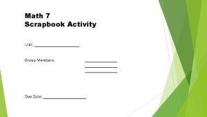 Math 7 Scrapbook Activity Unit Group Members Due