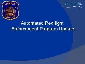 Automated Red light Enforcement Program Update Automated Red