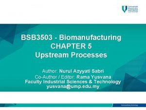 BSB 3503 Biomanufacturing CHAPTER 5 Upstream Processes Author