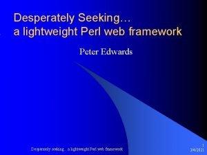 Desperately Seeking a lightweight Perl web framework Peter