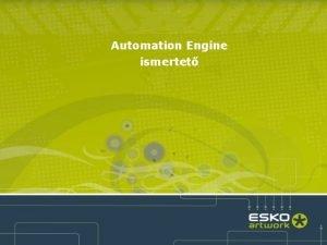 Automation Engine ismertet Automation Engine Az Automation Engine