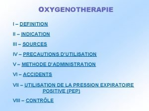 OXYGENOTHERAPIE I DEFINITION II INDICATION III SOURCES IV