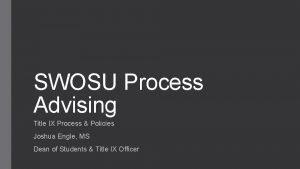 SWOSU Process Advising Title IX Process Policies Joshua