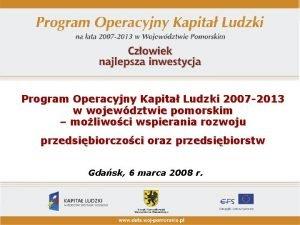 Program Operacyjny Kapita Ludzki 2007 2013 w wojewdztwie