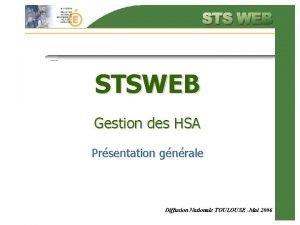 STSWEB Gestion des HSA Prsentation gnrale Diffusion Nationale