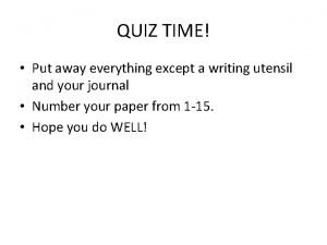 QUIZ TIME Put away everything except a writing
