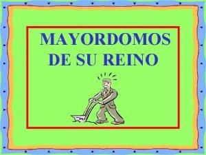 MAYORDOMOS DE SU REINO MAYORDOMOS DE SU REINO
