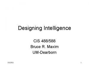 Designing Intelligence CIS 488588 Bruce R Maxim UMDearborn