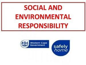 SOCIAL AND ENVIRONMENTAL RESPONSIBILITY COMMUNITY RESPONSIBILITY TO PROVIDE