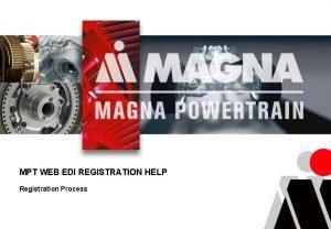 MPT WEB EDI REGISTRATION HELP Registration Process PURPOSE