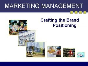 MARKETING MANAGEMENT Crafting the Brand Positioning Marketing Strategy