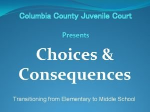 Columbia County Juvenile Court Presents Choices Consequences Transitioning