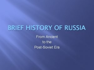BRIEF HISTORY OF RUSSIA From Ancient to the