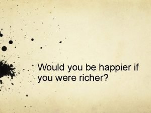 Would you be happier if you were richer