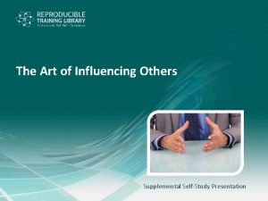 The Art of Influencing Others Supplemental SelfStudy Presentation
